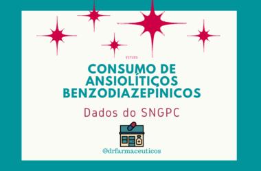 Consumo de ansiolíticos benzodiazepínicos: Dados do SNGPC