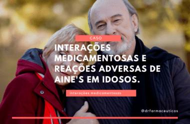 Interações medicamentosas e reações adversas de AINE's em idosos.