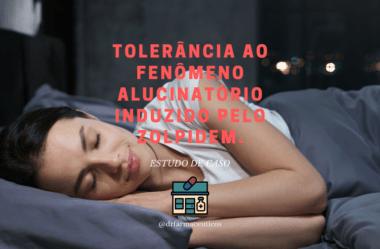 Tolerância ao fenômeno alucinatório induzido pelo Zolpidem.