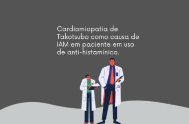 Cardiomiopatia de Takotsubo como causa de IAM em paciente em uso de anti-histamínico.