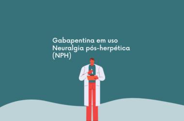 Gabapentina em uso Neuralgia pós-herpética (NPH)