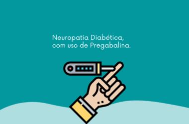 Neuropatia Diabética, com uso de Pregabalina.