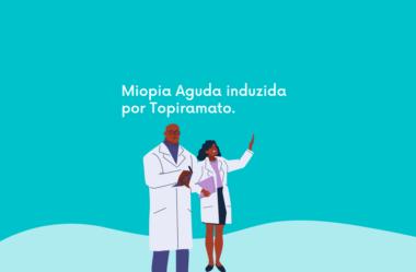 Miopia Aguda induzida por Topiramato.