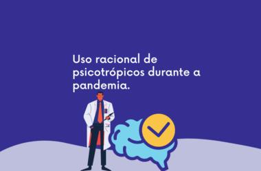 Uso racional de psicotrópicos durante a pandemia.