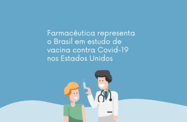 Farmacêutica representa o Brasil em estudo de vacina contra Covid-19 nos Estados Unidos