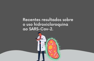 Recentes resultados sobre o uso hidroxicloroquina ao SARS-Cov-2